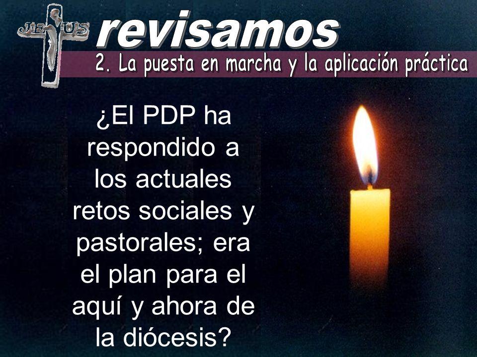 ¿El PDP ha respondido a los actuales retos sociales y pastorales; era el plan para el aquí y ahora de la diócesis?