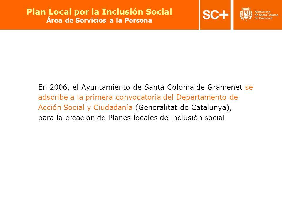 10 Pla Local per a la Inclusió Social Àrea de Serveis a la Persona En 2006, el Ayuntamiento de Santa Coloma de Gramenet se adscribe a la primera convo
