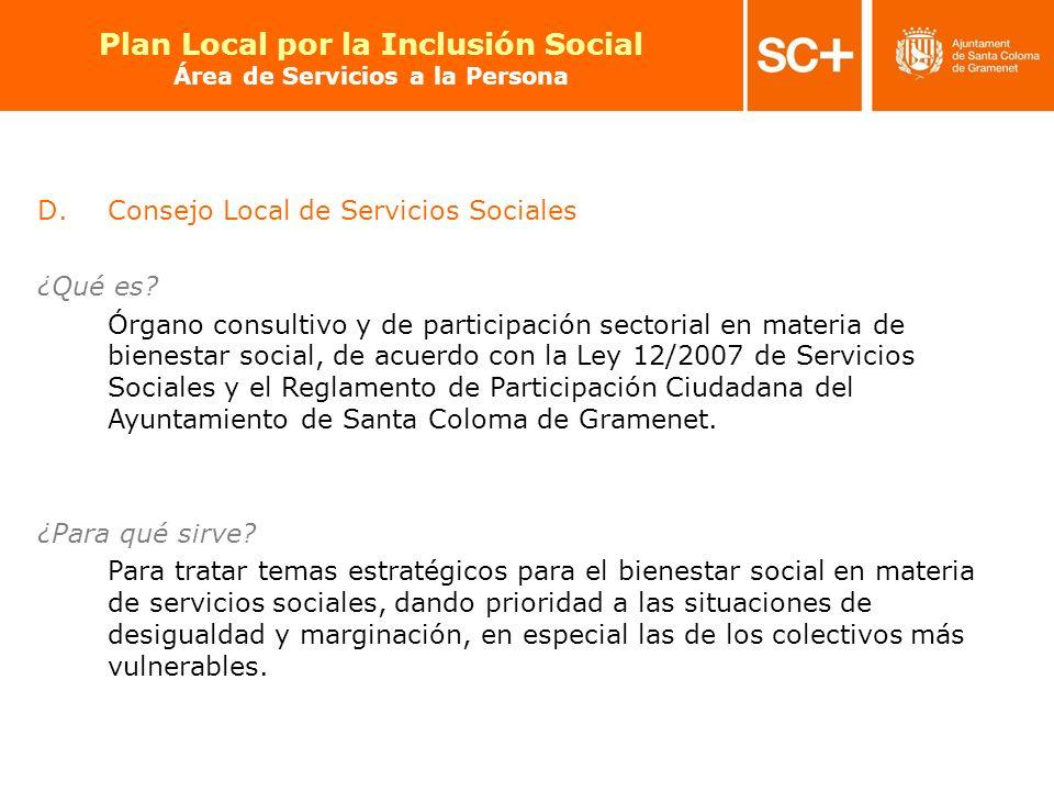 21 Pla Local per a la Inclusió Social Àrea de Serveis a la Persona D.Consejo Local de Servicios Sociales ¿Qué es? Órgano consultivo y de participación