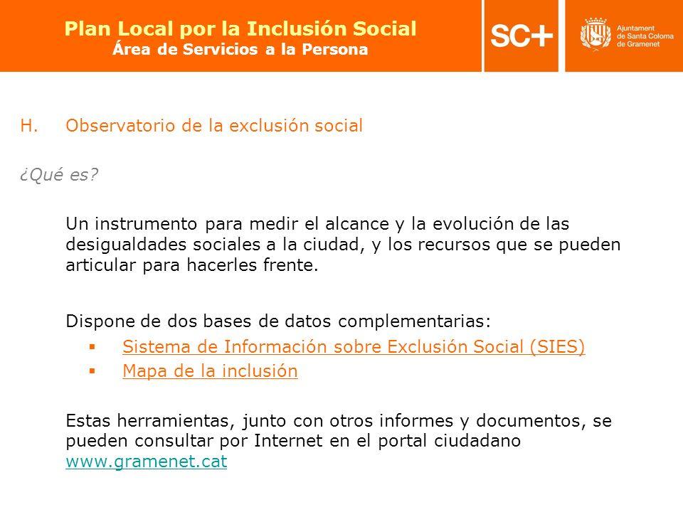 26 Pla Local per a la Inclusió Social Àrea de Serveis a la Persona H.Observatorio de la exclusión social ¿Qué es? Un instrumento para medir el alcance