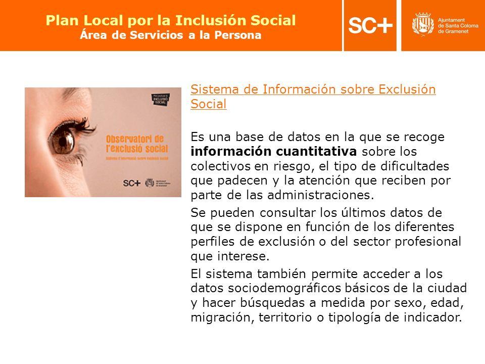 29 Pla Local per a la Inclusió Social Àrea de Serveis a la Persona Sistema de Información sobre Exclusión Social Es una base de datos en la que se rec