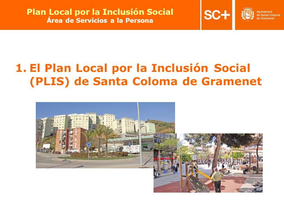 3 Pla Local per a la Inclusió Social Àrea de Serveis a la Persona 1.El Plan Local por la Inclusión Social (PLIS) de Santa Coloma de Gramenet Plan Loca