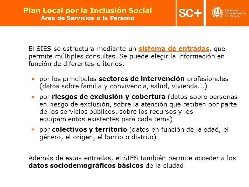 30 Pla Local per a la Inclusió Social Àrea de Serveis a la Persona El SIES se estructura mediante un sistema de entradas, que permite múltiples consul