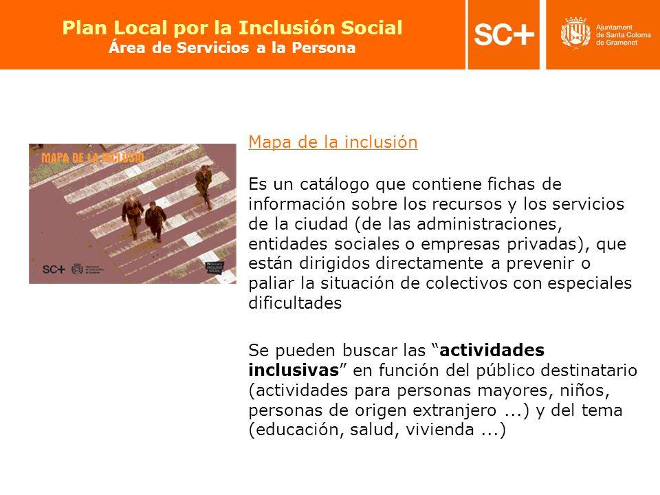 31 Pla Local per a la Inclusió Social Àrea de Serveis a la Persona Mapa de la inclusión Es un catálogo que contiene fichas de información sobre los re