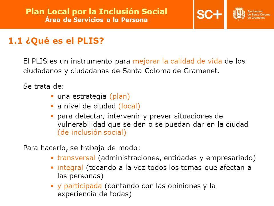 8 Pla Local per a la Inclusió Social Àrea de Serveis a la Persona El PLIS es un instrumento para mejorar la calidad de vida de los ciudadanos y ciudad