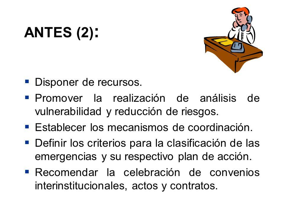ANTES (2) : Disponer de recursos. Promover la realización de análisis de vulnerabilidad y reducción de riesgos. Establecer los mecanismos de coordinac