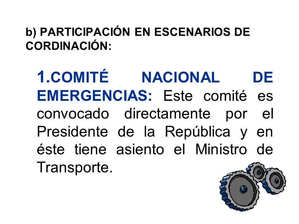 b) PARTICIPACIÓN EN ESCENARIOS DE CORDINACIÓN: 1. COMITÉ NACIONAL DE EMERGENCIAS: Este comité es convocado directamente por el Presidente de la Repúbl