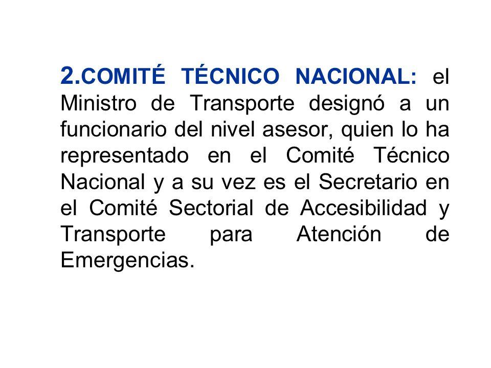 2. COMITÉ TÉCNICO NACIONAL: el Ministro de Transporte designó a un funcionario del nivel asesor, quien lo ha representado en el Comité Técnico Naciona