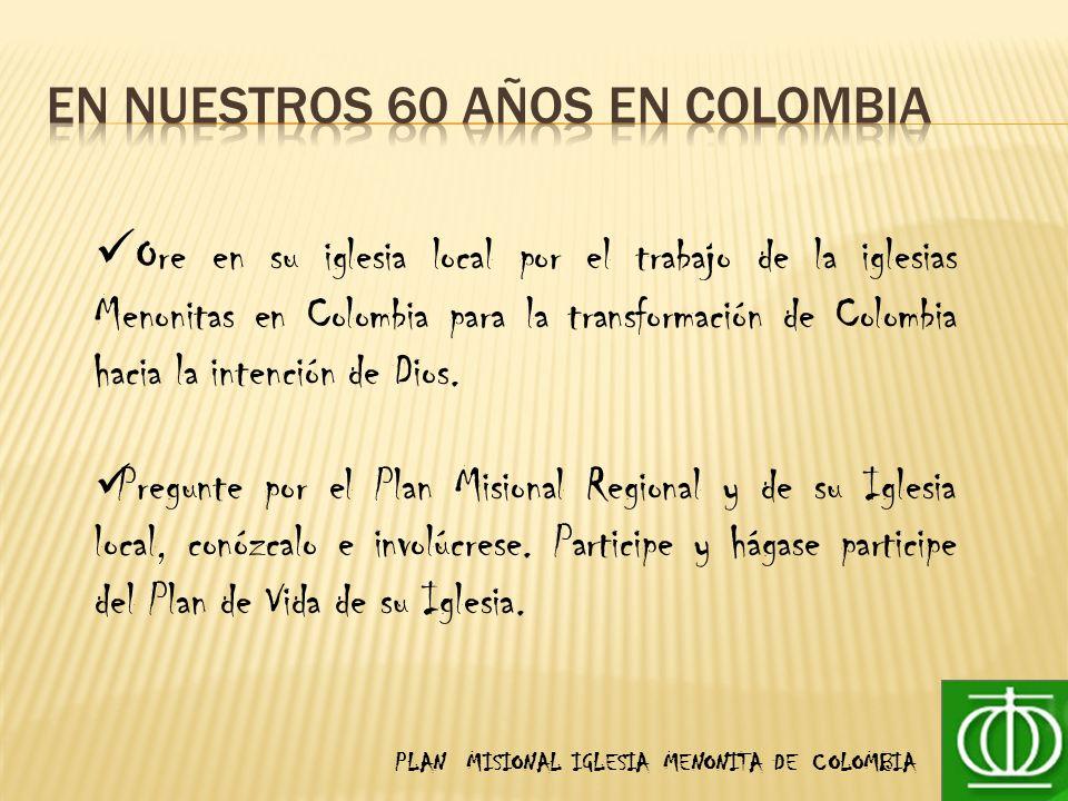 PLAN MISIONAL IGLESIA MENONITA DE COLOMBIA Ore en su iglesia local por el trabajo de la iglesias Menonitas en Colombia para la transformación de Colombia hacia la intención de Dios.