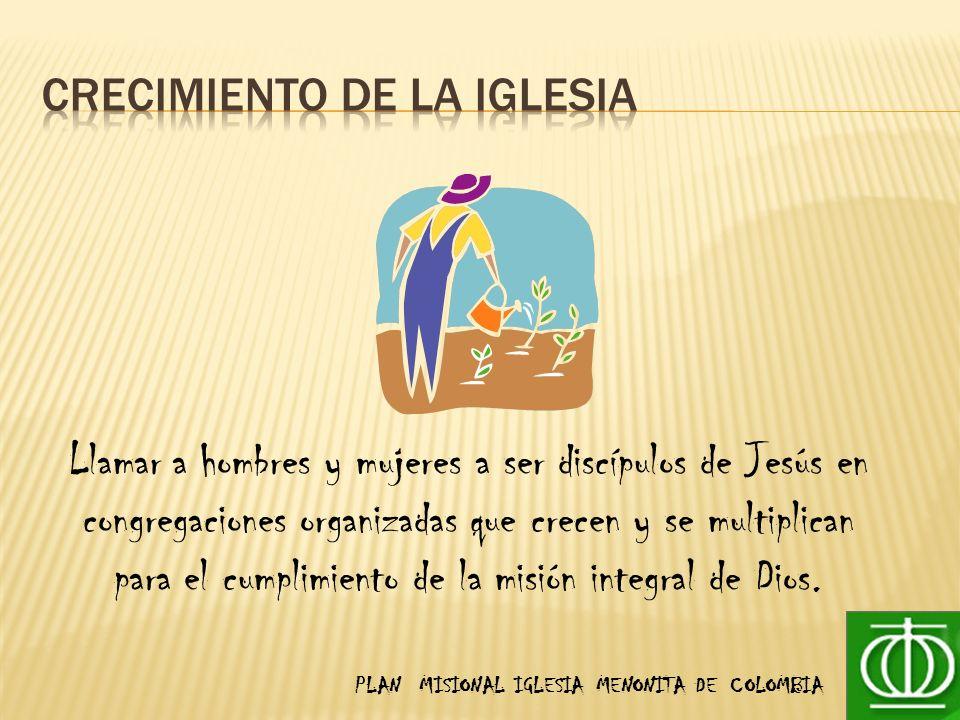 Llamar a hombres y mujeres a ser discípulos de Jesús en congregaciones organizadas que crecen y se multiplican para el cumplimiento de la misión integral de Dios.