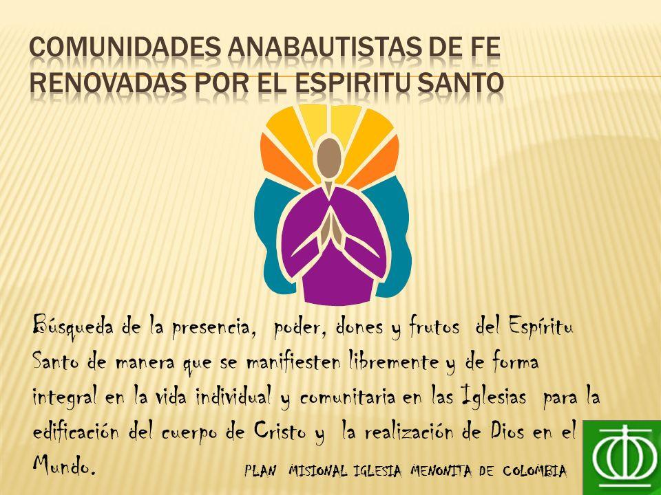 PLAN MISIONAL IGLESIA MENONITA DE COLOMBIA Búsqueda de la presencia, poder, dones y frutos del Espíritu Santo de manera que se manifiesten libremente