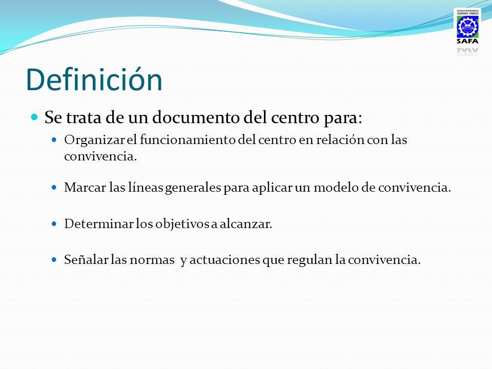 Definición Se trata de un documento del centro para: Organizar el funcionamiento del centro en relación con las convivencia. Marcar las líneas general