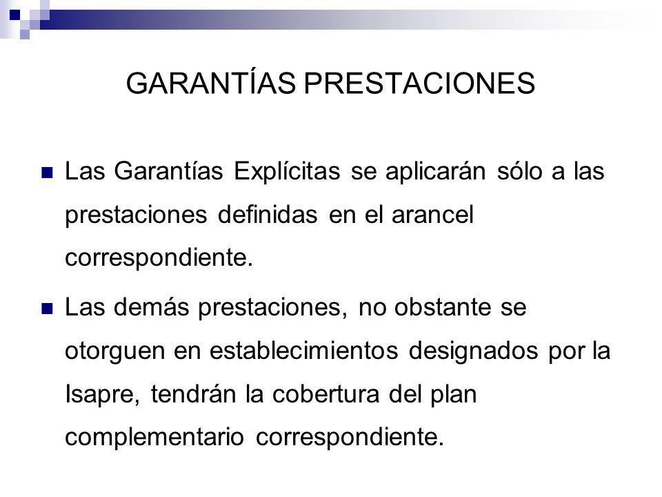 GARANTÍAS PRESTACIONES Las Garantías Explícitas se aplicarán sólo a las prestaciones definidas en el arancel correspondiente. Las demás prestaciones,