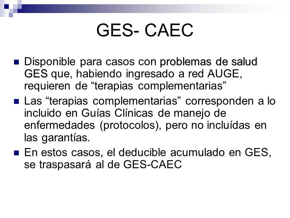 GES- CAEC problemas de salud GES Disponible para casos con problemas de salud GES que, habiendo ingresado a red AUGE, requieren de terapias complement
