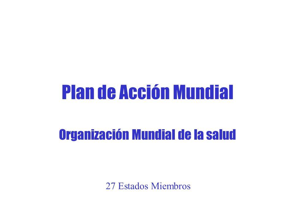 Plan de Acción Mundial Organización Mundial de la salud 27 Estados Miembros