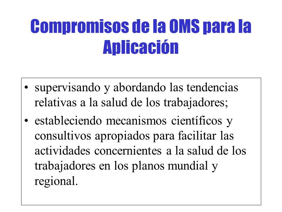 Compromisos de la OMS para la Aplicación supervisando y abordando las tendencias relativas a la salud de los trabajadores; estableciendo mecanismos ci