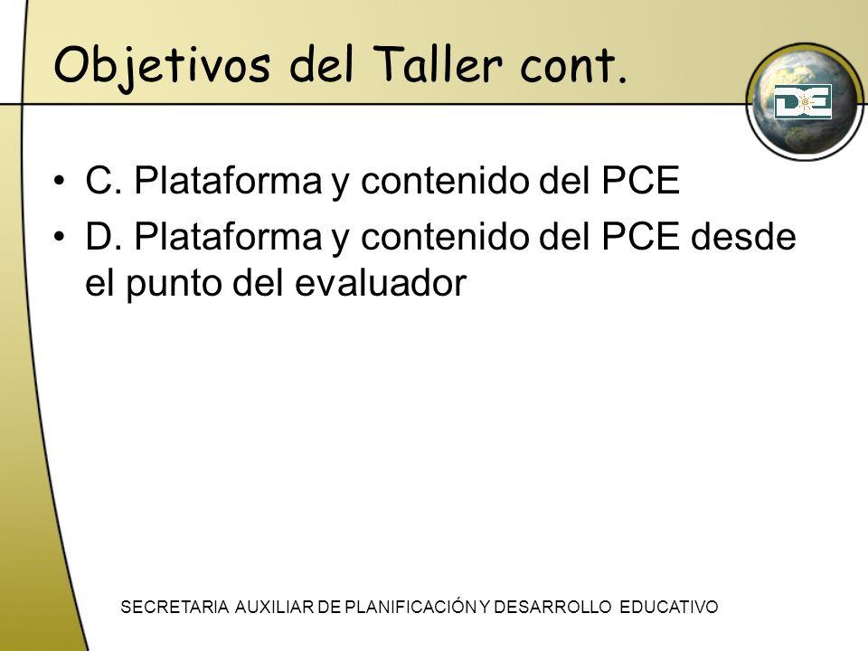 Objetivos del Taller cont. C. Plataforma y contenido del PCE D. Plataforma y contenido del PCE desde el punto del evaluador SECRETARIA AUXILIAR DE PLA