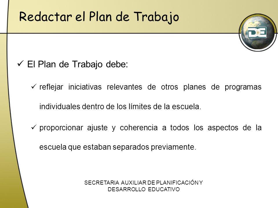 El Plan de Trabajo debe: reflejar iniciativas relevantes de otros planes de programas individuales dentro de los límites de la escuela. proporcionar a