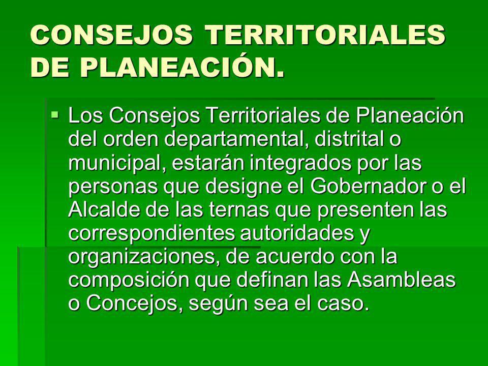 CONSEJOS TERRITORIALES DE PLANEACIÓN. Los Consejos Territoriales de Planeación del orden departamental, distrital o municipal, estarán integrados por