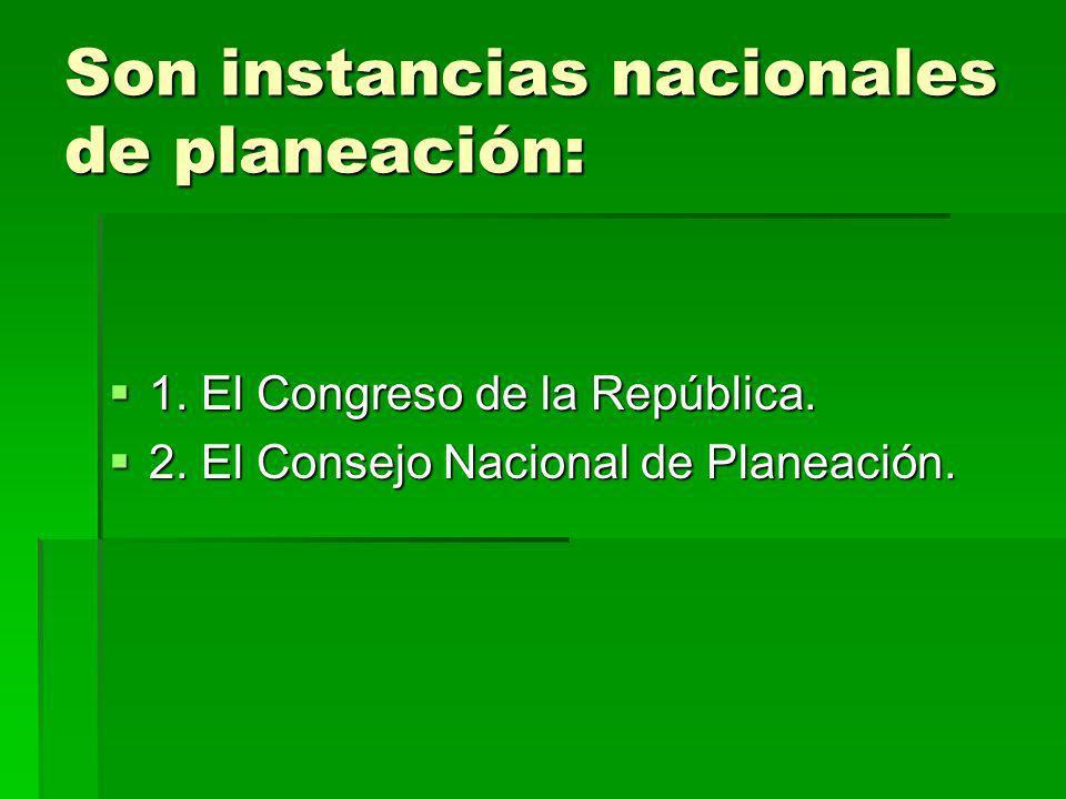 Son instancias nacionales de planeación: 1. El Congreso de la República. 1. El Congreso de la República. 2. El Consejo Nacional de Planeación. 2. El C