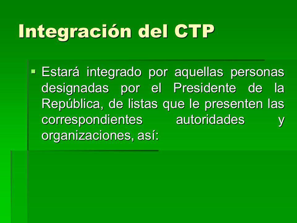 Integración del CTP Estará integrado por aquellas personas designadas por el Presidente de la República, de listas que le presenten las correspondient