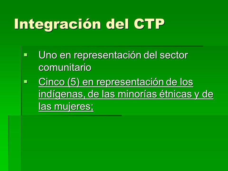 Integración del CTP Uno en representación del sector comunitario Uno en representación del sector comunitario Cinco (5) en representación de los indíg