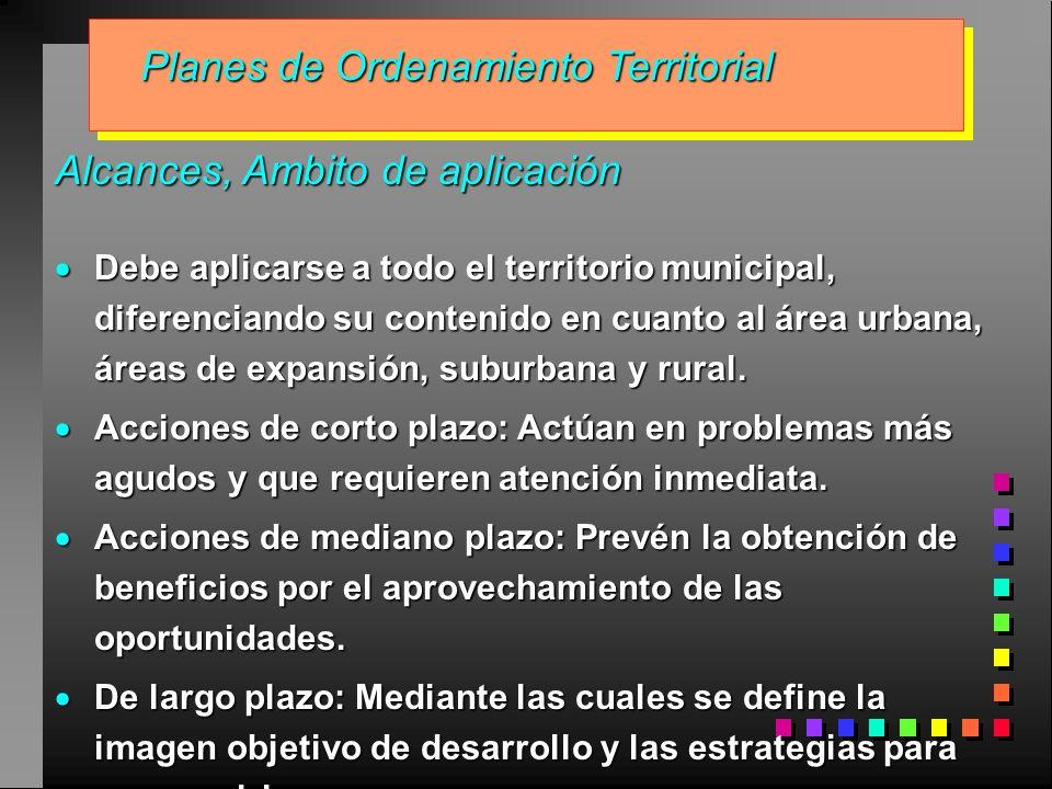 Planes de Ordenamiento Territorial Alcances, Ambito de aplicación Debe aplicarse a todo el territorio municipal, diferenciando su contenido en cuanto