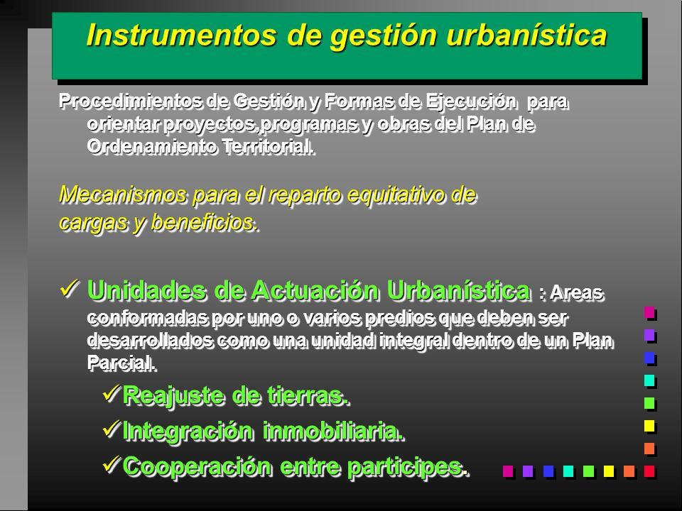 Instrumentos de gestión urbanística Procedimientos de Gestión y Formas de Ejecución para orientar proyectos,programas y obras del Plan de Ordenamiento