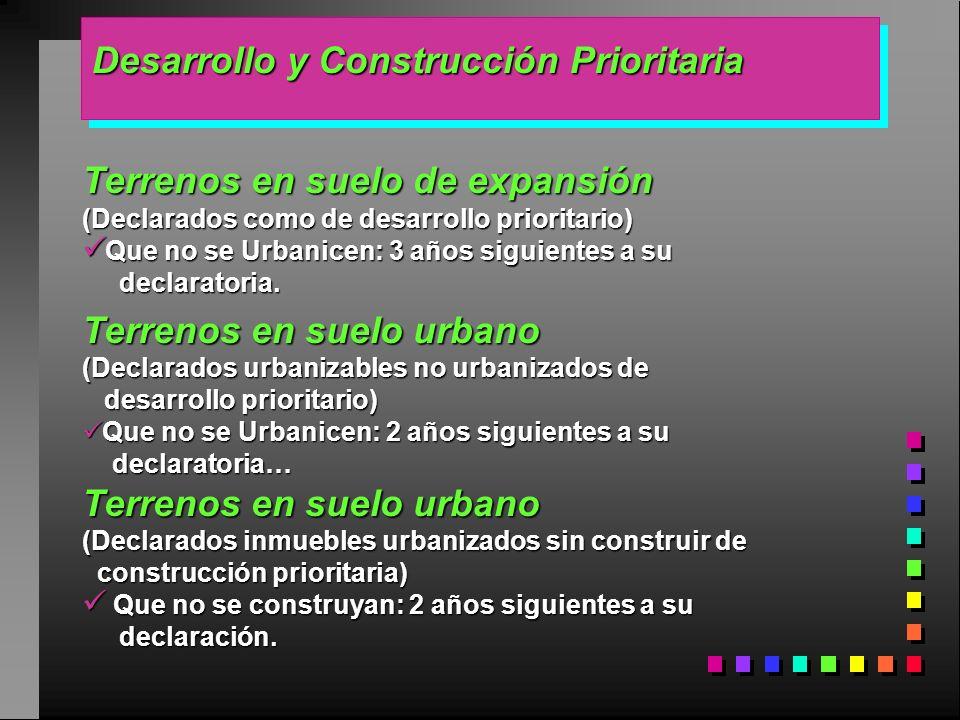 Desarrollo y ConstrucciónPrioritaria Desarrollo y Construcción Prioritaria Terrenos en suelo de expansión (Declarados como de desarrollo prioritario)