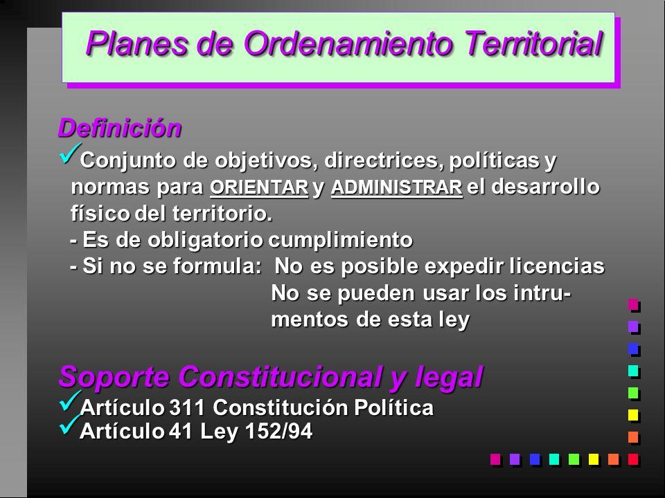 Planes de Ordenamiento Territorial Planes de Ordenamiento Territorial Definición Conjunto de objetivos, directrices, políticas y normas para ORIENTAR