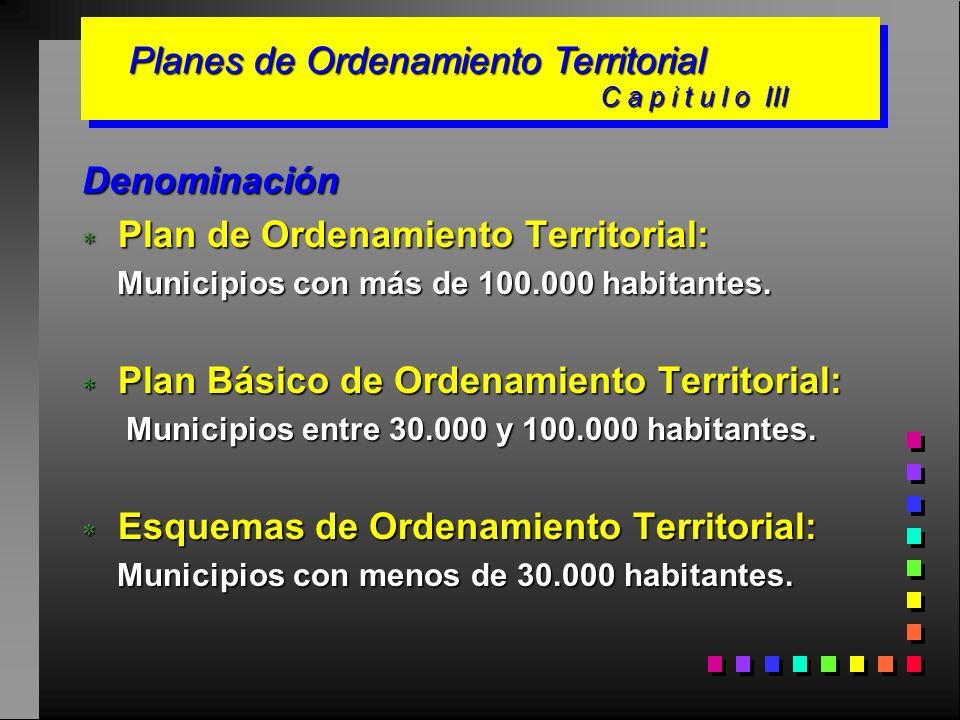 Denominación Plan de Ordenamiento Territorial: Plan de Ordenamiento Territorial: Municipios con más de 100.000 habitantes. Municipios con más de 100.0