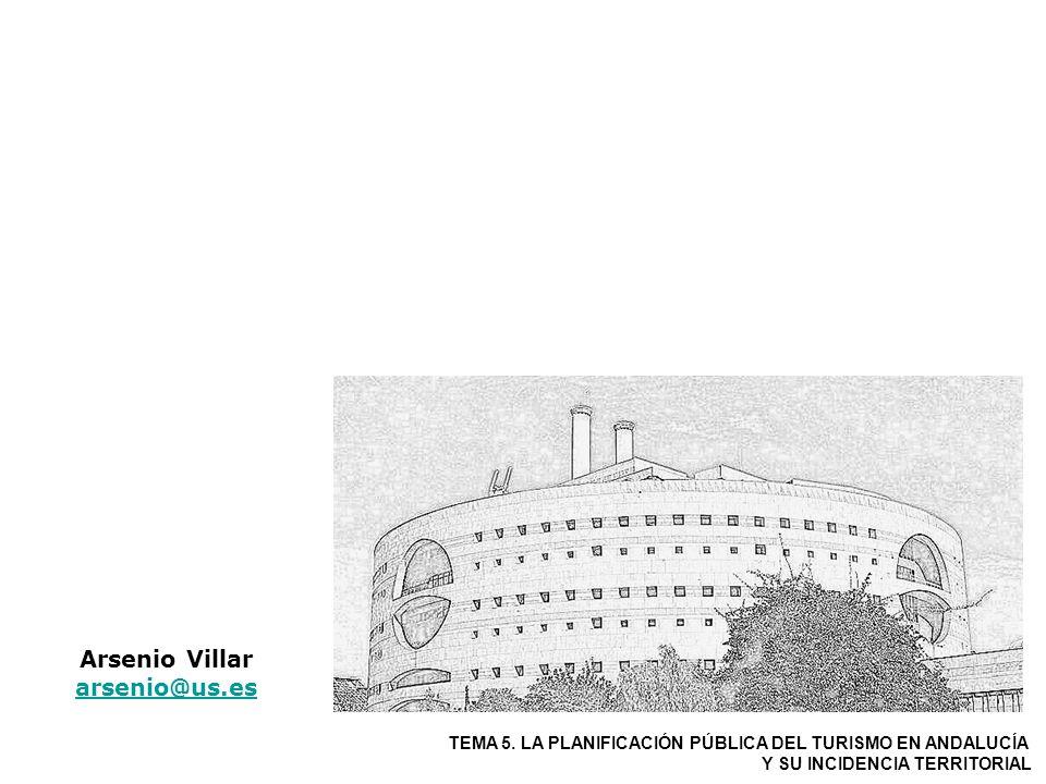 Arsenio Villar arsenio@us.es arsenio@us.es TEMA 5. LA PLANIFICACIÓN PÚBLICA DEL TURISMO EN ANDALUCÍA Y SU INCIDENCIA TERRITORIAL