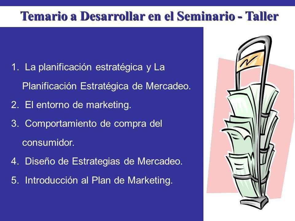 Temario a Desarrollar en el Seminario - Taller 1. La planificación estratégica y La Planificación Estratégica de Mercadeo. 2. El entorno de marketing.