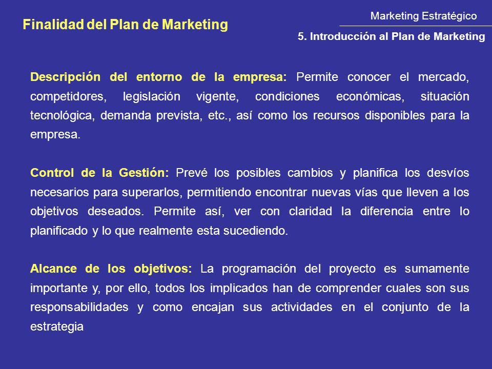 Marketing Estratégico Finalidad del Plan de Marketing 5. Introducción al Plan de Marketing Descripción del entorno de la empresa: Permite conocer el m