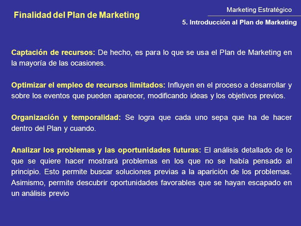 Marketing Estratégico Finalidad del Plan de Marketing 5. Introducción al Plan de Marketing Captación de recursos: De hecho, es para lo que se usa el P