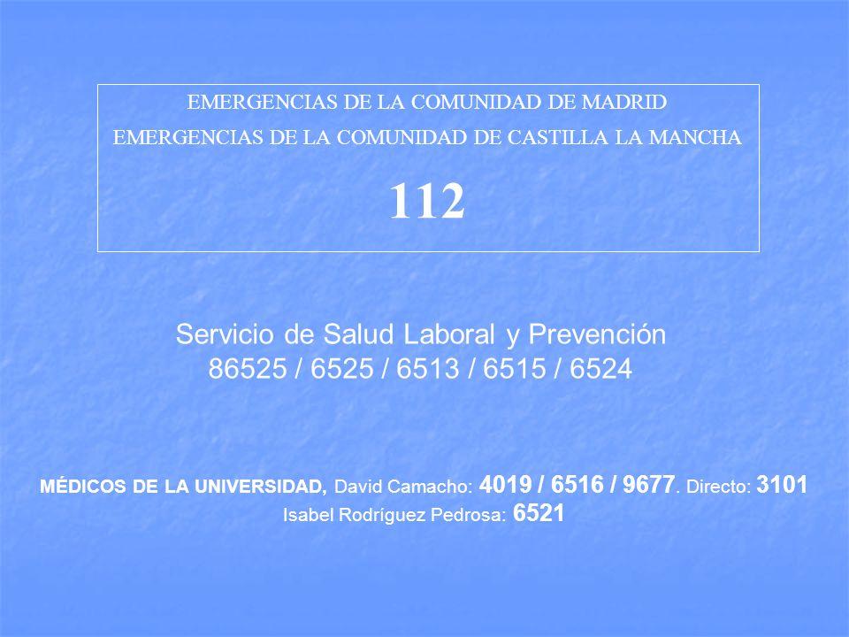 EMERGENCIAS DE LA COMUNIDAD DE MADRID EMERGENCIAS DE LA COMUNIDAD DE CASTILLA LA MANCHA 112 Servicio de Salud Laboral y Prevención 86525 / 6525 / 6513 / 6515 / 6524 MÉDICOS DE LA UNIVERSIDAD, David Camacho: 4019 / 6516 / 9677.