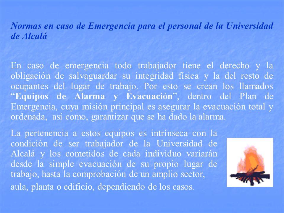 Normas en caso de Emergencia para el personal de la Universidad de Alcalá En caso de emergencia todo trabajador tiene el derecho y la obligación de salvaguardar su integridad física y la del resto de ocupantes del lugar de trabajo.