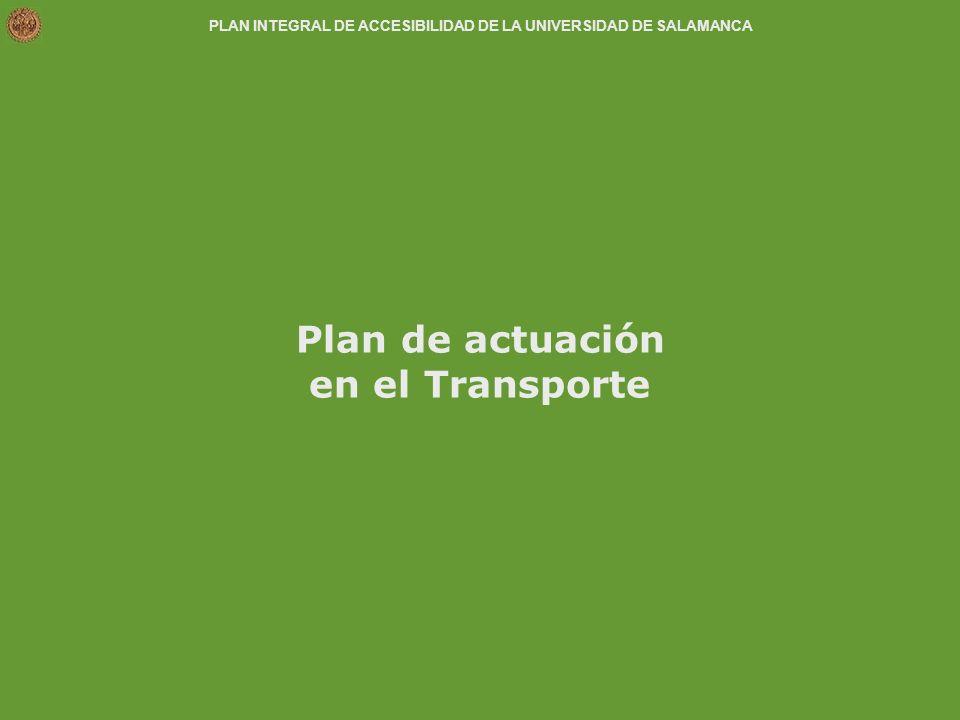 PLAN INTEGRAL DE ACCESIBILIDAD DE LA UNIVERSIDAD DE SALAMANCA Plan de actuación en el Transporte