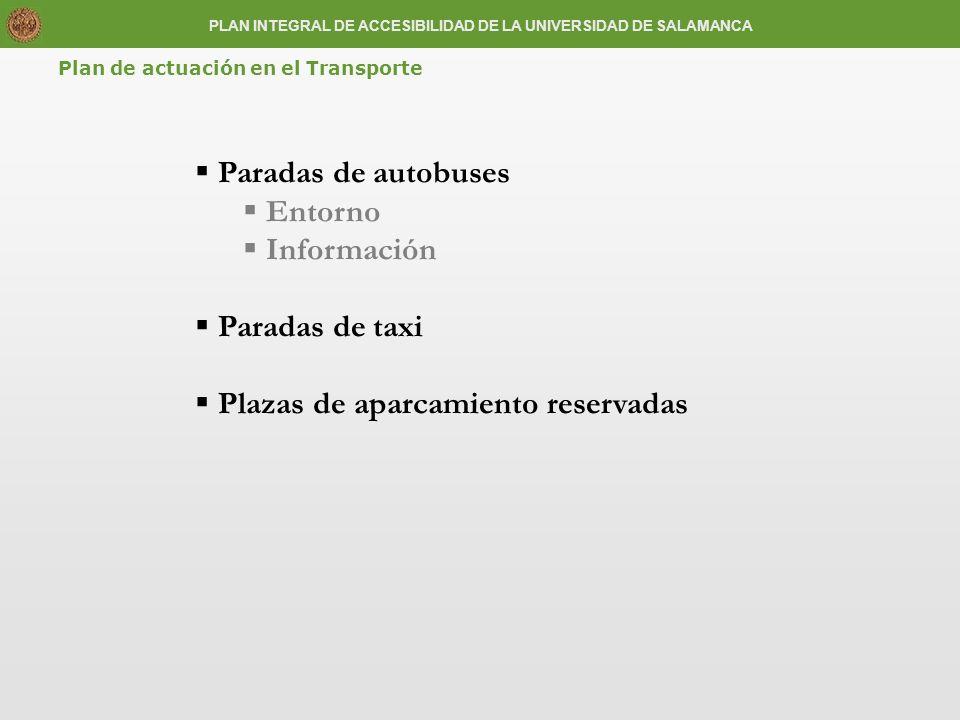 PLAN INTEGRAL DE ACCESIBILIDAD DE LA UNIVERSIDAD DE SALAMANCA Paradas de autobuses Entorno Información Paradas de taxi Plazas de aparcamiento reservad