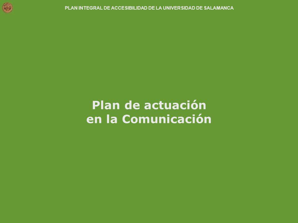 PLAN INTEGRAL DE ACCESIBILIDAD DE LA UNIVERSIDAD DE SALAMANCA Plan de actuación en la Comunicación