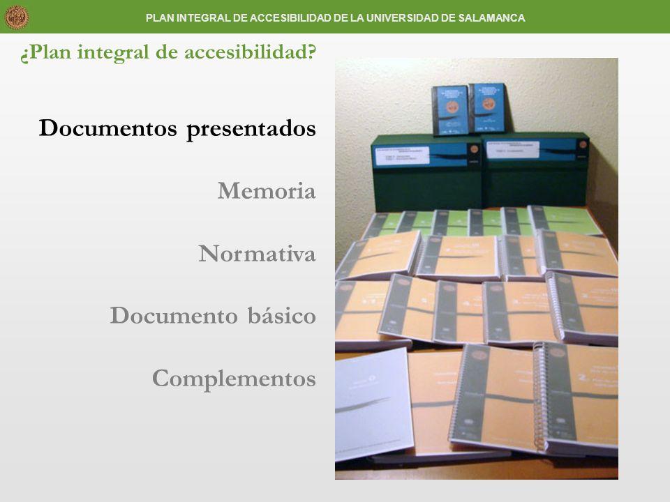 ¿Plan integral de accesibilidad? Documentos presentados Memoria Normativa Documento básico Complementos PLAN INTEGRAL DE ACCESIBILIDAD DE LA UNIVERSID