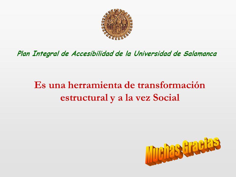 Es una herramienta de transformación estructural y a la vez Social Plan Integral de Accesibilidad de la Universidad de Salamanca