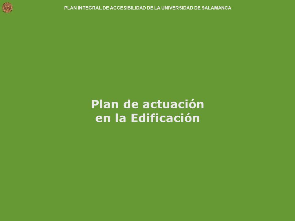 PLAN INTEGRAL DE ACCESIBILIDAD DE LA UNIVERSIDAD DE SALAMANCA Plan de actuación en la Edificación