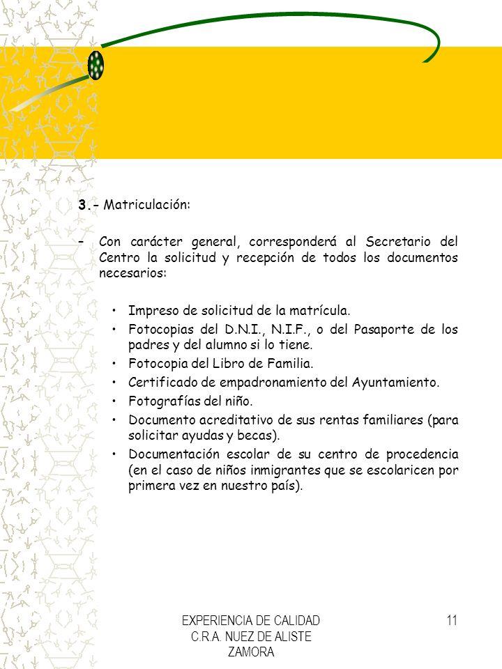 EXPERIENCIA DE CALIDAD C.R.A. NUEZ DE ALISTE ZAMORA 11 3.- Matriculación: –Con carácter general, corresponderá al Secretario del Centro la solicitud y