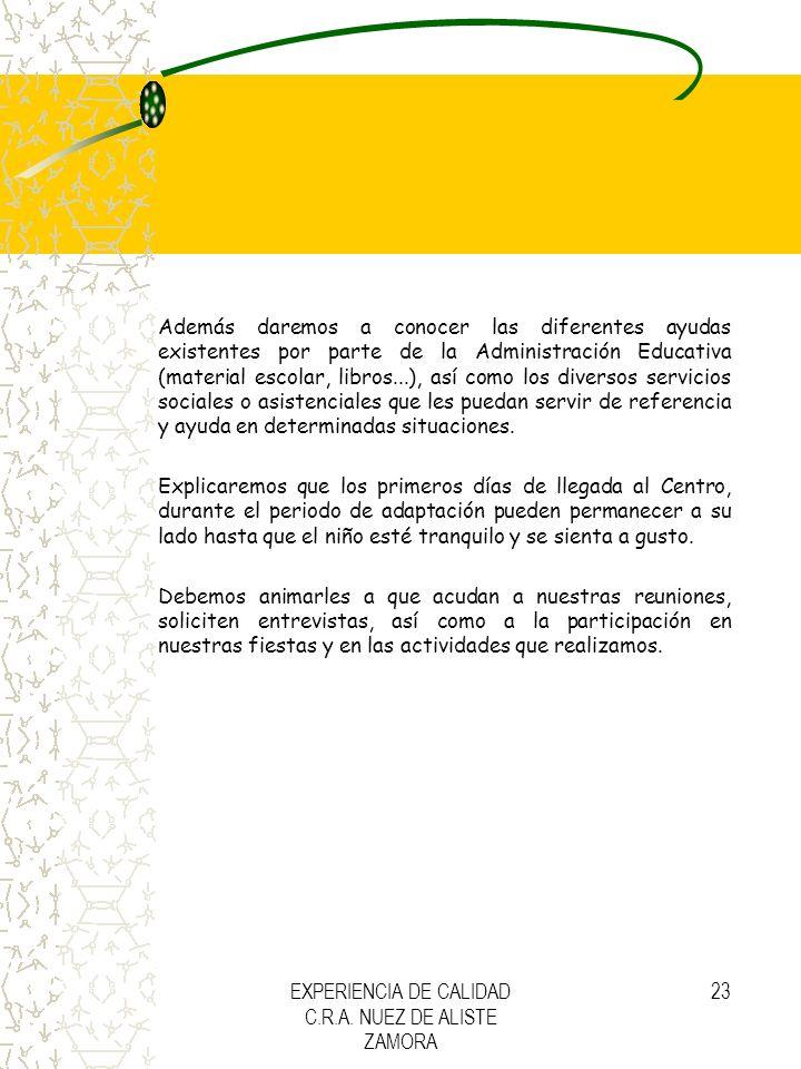 EXPERIENCIA DE CALIDAD C.R.A. NUEZ DE ALISTE ZAMORA 23 Además daremos a conocer las diferentes ayudas existentes por parte de la Administración Educat