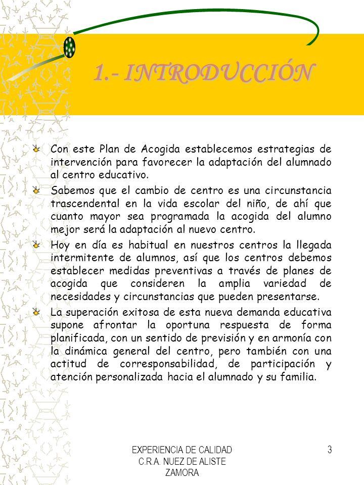 EXPERIENCIA DE CALIDAD C.R.A. NUEZ DE ALISTE ZAMORA 3 1.- INTRODUCCIÓN Con este Plan de Acogida establecemos estrategias de intervención para favorece