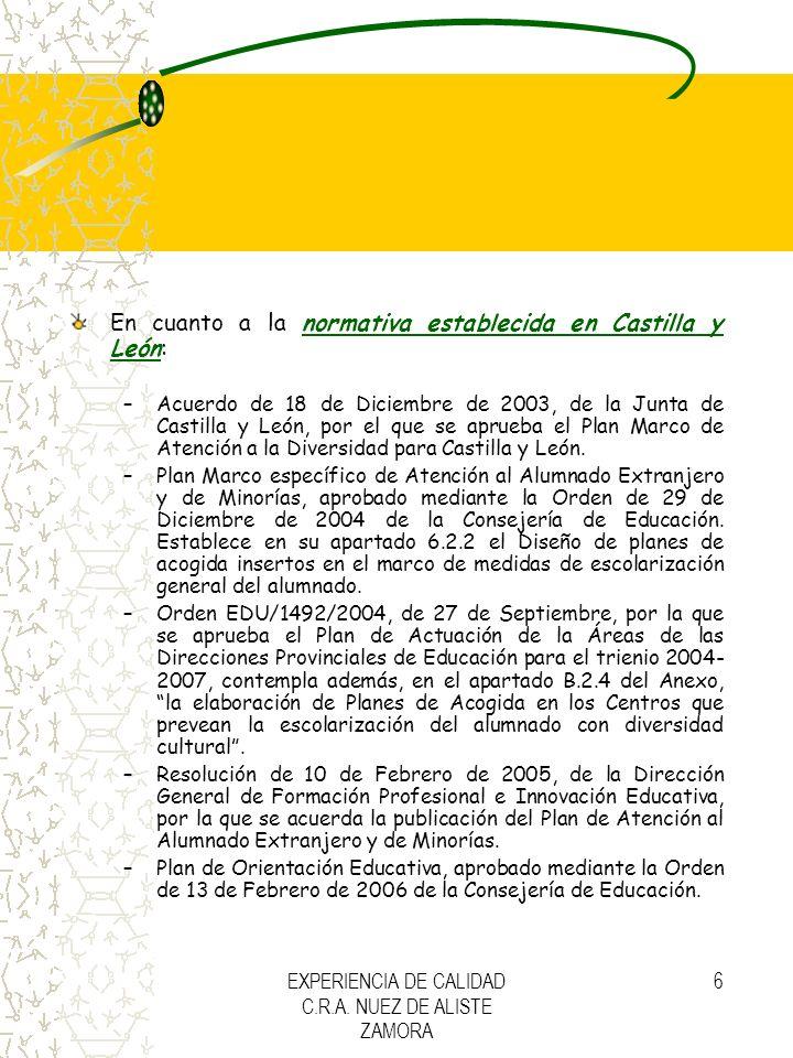 EXPERIENCIA DE CALIDAD C.R.A. NUEZ DE ALISTE ZAMORA 6 En cuanto a la normativa establecida en Castilla y León: –Acuerdo de 18 de Diciembre de 2003, de