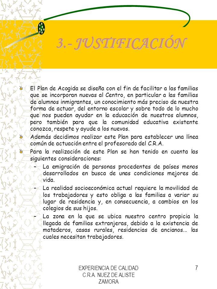 EXPERIENCIA DE CALIDAD C.R.A. NUEZ DE ALISTE ZAMORA 7 3.- JUSTIFICACIÓN El Plan de Acogida se diseña con el fin de facilitar a las familias que se inc