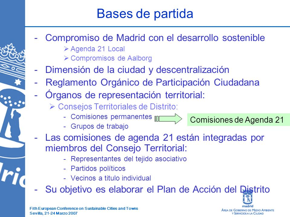 Fith European Conference on Sustainable Cities and Towns Sevilla, 21-24 Marzo 2007 -Compromiso de Madrid con el desarrollo sostenible Agenda 21 Local