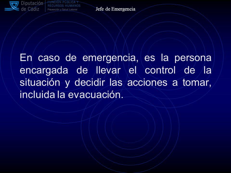 Jefe de Emergencia En caso de emergencia, es la persona encargada de llevar el control de la situación y decidir las acciones a tomar, incluida la evacuación.